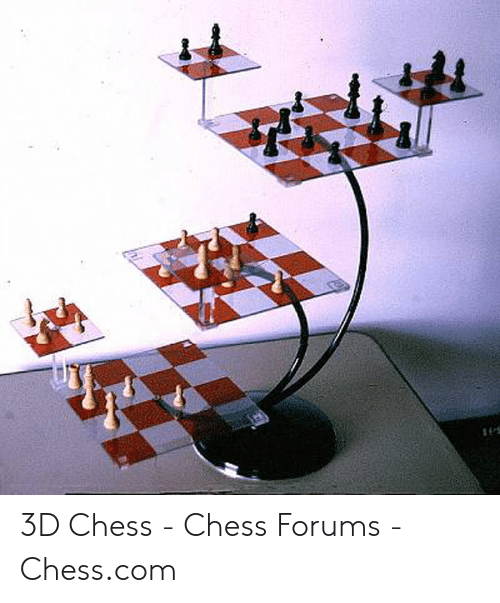 4 Dimensional Chess: 3D Chess - Chess Forums - Chess.com