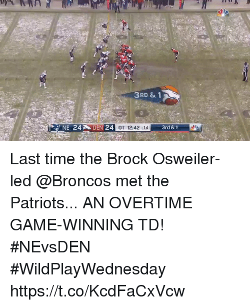 Memes, Patriotic, and Brock: 3RD & 1  OT 12:42:14  3rd & 1 Last time the Brock Osweiler-led @Broncos met the Patriots...  AN OVERTIME GAME-WINNING TD! #NEvsDEN #WildPlayWednesday https://t.co/KcdFaCxVcw