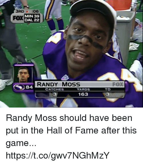Football, Nfl, and Sports: 3RD a :06  MIN 39  DAL 22  FOX  RANDY MosS  FOX  84  CATCHES  YARDS  TD  31633 Randy Moss should have been put in the Hall of Fame after this game... https://t.co/gwv7NGhMzY