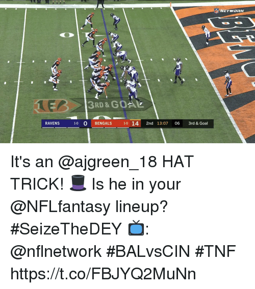 Memes, Bengals, and Goal: 3RD & GOAL  RAVENS  1-0 O BENGALS 10 14 2nd 13:07 06 3rd & Goal It's an @ajgreen_18 HAT TRICK! 🎩 Is he in your @NFLfantasy lineup? #SeizeTheDEY  📺: @nflnetwork #BALvsCIN #TNF https://t.co/FBJYQ2MuNn