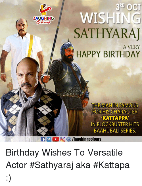 birthday wishes: 3RD OCT  WISHING  LAUGHING  Colowrs  SATHYARAJ  A VERY  HAPPY BIRTHDAY  0000o  THE MANIN FAMOUS  FOR HIS CHARACTER  KATTAPPA  IN BLOCKBUSTER HITS  BAAHUBALI SERIES  f/laughingcolours Birthday Wishes To Versatile Actor  #Sathyaraj aka #Kattapa :)