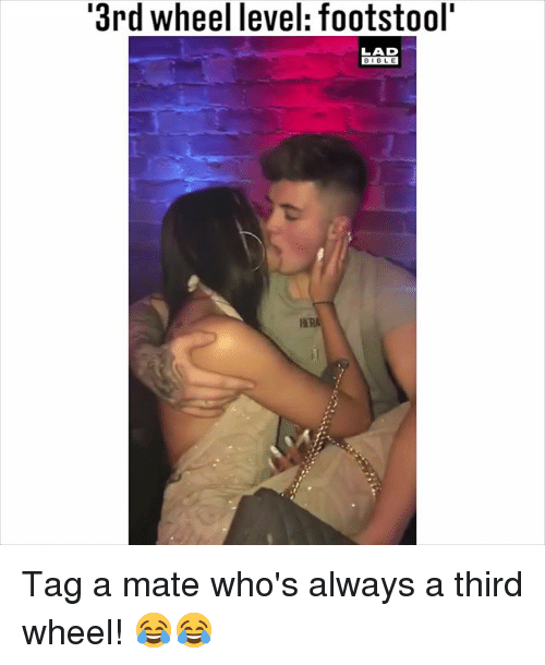 Memes, 🤖, and Level: '3rd wheel level: footstool'  LAD  DIOLE Tag a mate who's always a third wheel! 😂😂