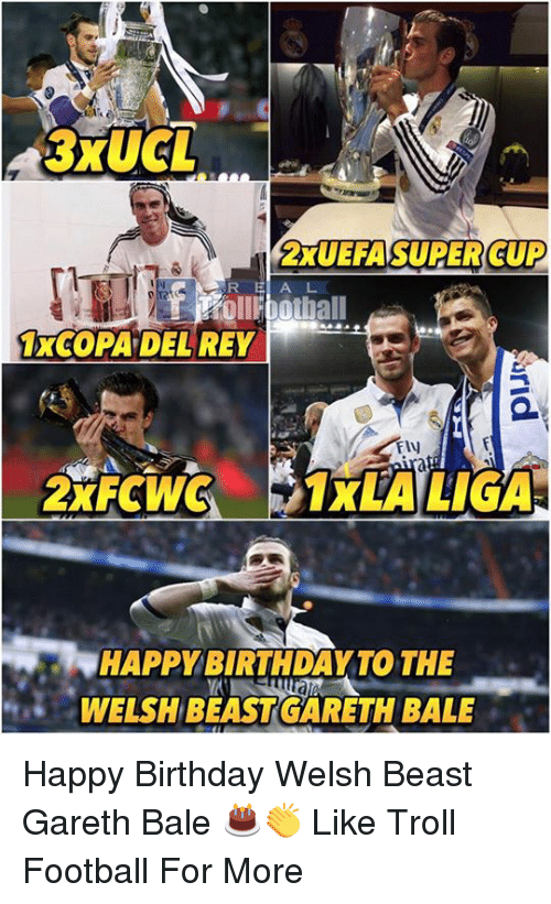 Birthday, Football, and Gareth Bale: 3XUCL  2xUEFA SUPER CUP  REA L  1XCOPA DEL REY  Fly  2xFCVVC、  IXLA LIGA  HAPPY BIRTHDAYTO THE  WELSH BEASTGARETH BALE Happy Birthday Welsh Beast Gareth Bale 🎂👏  Like Troll Football For More