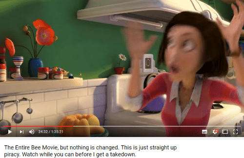 piracy: 4)  24:32 / 1:35:21  The Entire Bee Movie, but nothing is changed. This is just straight up  piracy. Watch while you can before I get a takedown