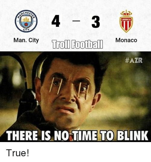 Memes, Monaco, and 🤖: 4 3  Man. City Troll Football  Monaco  HAZR  THERE IS NO TIME TO BLINK True!