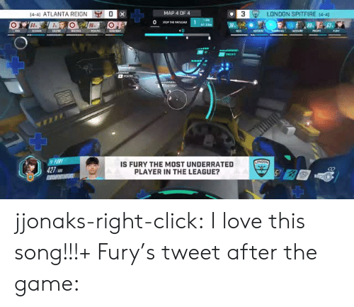 Click, Love, and The Game: [4-4) ATLANTA REIGN  MAP 4 DF4  3  LONDON SPITFIRE [4-4]  IS FURY THE MOST UNDERRATED  PLAYER IN THE LEAGUE?  Co jjonaks-right-click:  I love this song!!!+ Fury's tweet after the game: