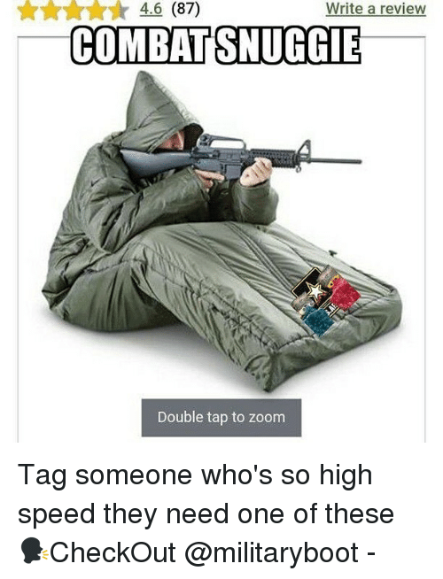 Memes, Zoom, and Tag Someone: 4.6 (87)  Write a review  COMBAT SNUGGIE  Double tap to zoom Tag someone who's so high speed they need one of these 🗣CheckOut @militaryboot -