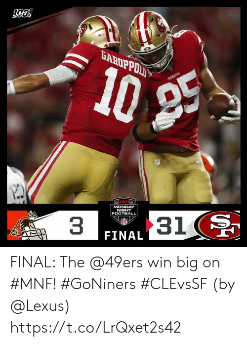 San Francisco 49ers, Football, and Lexus: 4.918  10  25  MONDAY  NIGHT  FOOTBALL  31  3  FINAL FINAL: The @49ers win big on #MNF! #GoNiners #CLEvsSF  (by @Lexus) https://t.co/LrQxet2s42