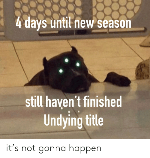 Destiny, New, and Still: 4 days until new season  still haven't finished  Undying title it's not gonna happen