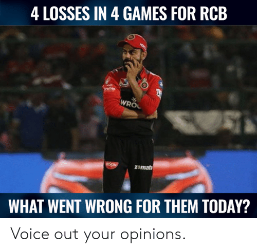 Losses: 4 LOSSES IN 4 GAMES FOR RCB  WROL  zomato  WHAT WENT WRONG FOR THEM TODAY? Voice out your opinions.