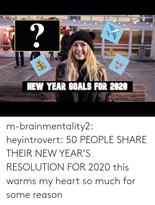 Www Youtube: ?  $4  NEW YEAR GOALS FOR 2020 m-brainmentality2: heyintrovert: 50 PEOPLE SHARE THEIR NEW YEAR'S RESOLUTION FOR 2020 this warms my heart so much for some reason