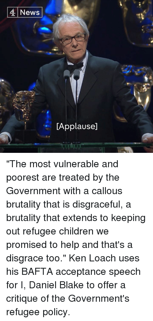 """Memes, 🤖, and Bafta: 4 News  LApplausel """"The most vulnerable and poorest are treated by the Government with a callous brutality that is disgraceful, a brutality that extends to keeping out refugee children we promised to help and that's a disgrace too.""""  Ken Loach uses his BAFTA acceptance speech for I, Daniel Blake to offer a critique of the Government's refugee policy."""