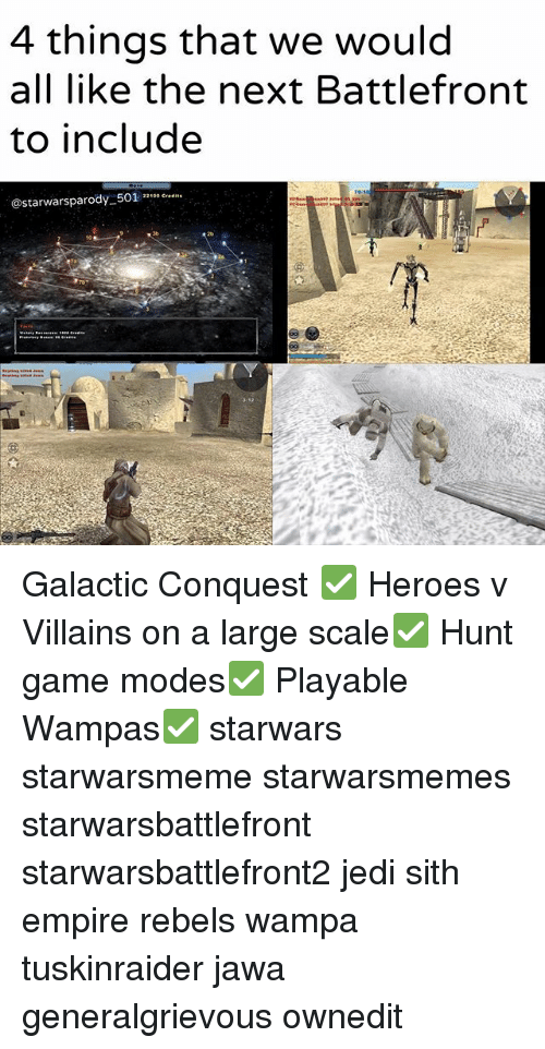 Empire, Jedi, and Memes: 4 things that we would  all like the next Battlefront  to include  @starwarsparody-501 22100 cre Galactic Conquest ✅ Heroes v Villains on a large scale✅ Hunt game modes✅ Playable Wampas✅ starwars starwarsmeme starwarsmemes starwarsbattlefront starwarsbattlefront2 jedi sith empire rebels wampa tuskinraider jawa generalgrievous ownedit