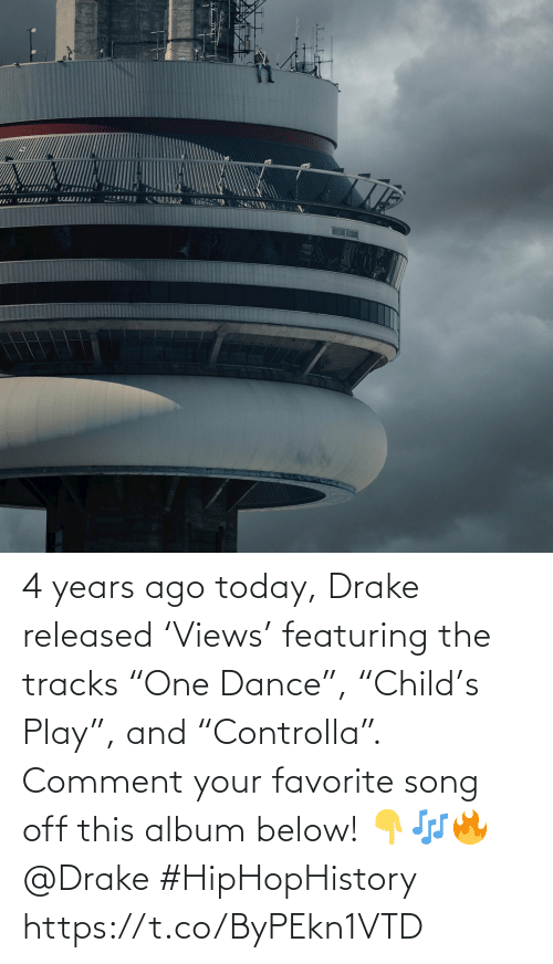 """Drake: 4 years ago today, Drake released 'Views' featuring the tracks """"One Dance"""", """"Child's Play"""", and """"Controlla"""". Comment your favorite song off this album below! 👇🎶🔥 @Drake #HipHopHistory https://t.co/ByPEkn1VTD"""