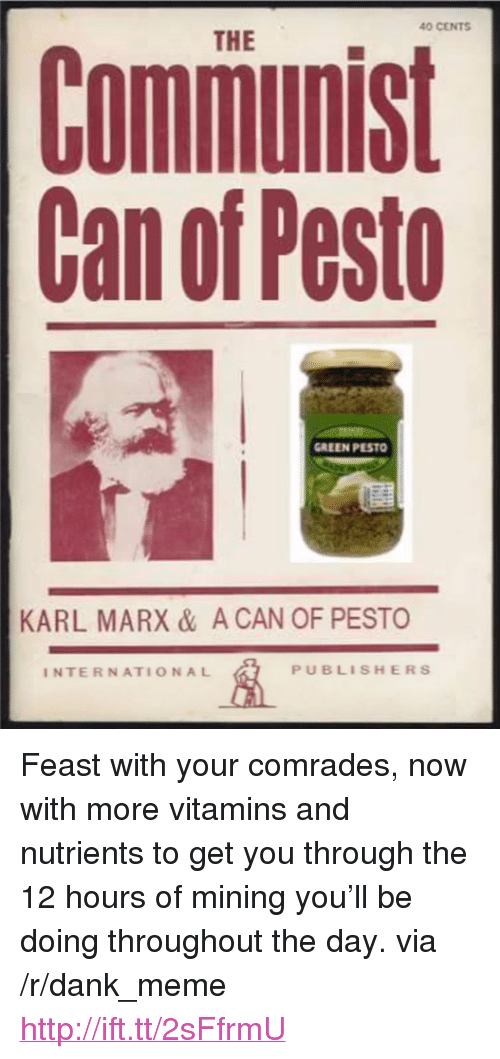 """Dank, Meme, and Http: 40 CENTS  THE  Communist  Can of Pesto  GREEN PESTO  KARL MARX & A CAN OF PESTO  INTERNATIONAL  PUBLISHERS <p>Feast with your comrades, now with more vitamins and nutrients to get you through the 12 hours of mining you&rsquo;ll be doing throughout the day. via /r/dank_meme <a href=""""http://ift.tt/2sFfrmU"""">http://ift.tt/2sFfrmU</a></p>"""