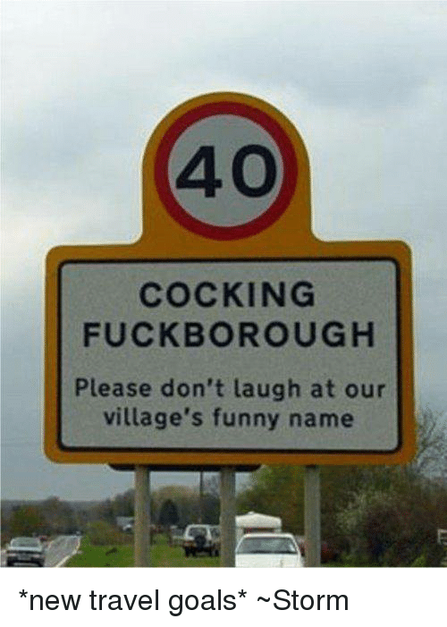 Funny Namees: 40  COCKING  FUCK BOROUGH  Please don't laugh at our  village's funny name *new travel goals* ~Storm