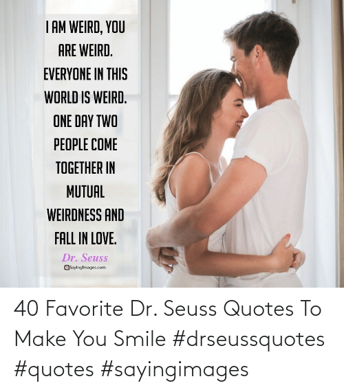 Make You: 40 Favorite Dr. Seuss Quotes To Make You Smile #drseussquotes #quotes #sayingimages