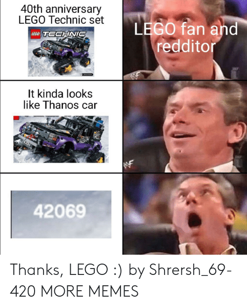 Dank, Lego, and Memes: 40th anniversary  LEGO Technic set  LEGO fan and  redditor  LEGO TECHNIS  42089  It kinda looks  like Thanos car  42069 Thanks, LEGO :) by Shrersh_69-420 MORE MEMES