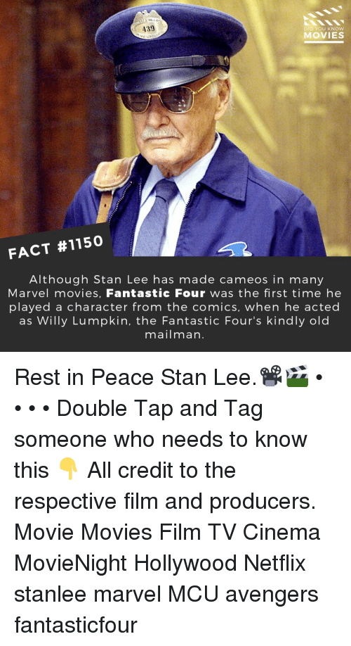 Fantastic Four, Memes, and Movies: 439  DID YOU KNOW  MOVIES  FACT #1150  Although Stan Lee has made cameos in many  Marvel movies, Fantastic Four was the first time he  played a character from the comiCS, when he acted  as Willy Lumpkin, the Fantastic Four's kindly old  mailman Rest in Peace Stan Lee.📽️🎬 • • • • Double Tap and Tag someone who needs to know this 👇 All credit to the respective film and producers. Movie Movies Film TV Cinema MovieNight Hollywood Netflix stanlee marvel MCU avengers fantasticfour