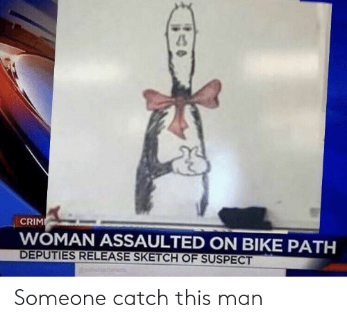 Bike, Man, and Woman: 45  CRIM  WOMAN ASSAULTED ON BIKE PATH  DEPUTIES RELEASE SKETCH OF SUSPECT Someone catch this man