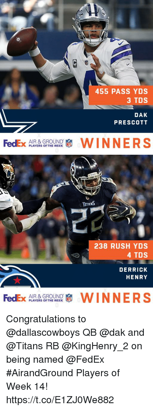 Derrick Henry, Memes, and Congratulations: 455 PASS YDS  3 TDS  DAK  PRESCOTT  AIR & GROUND  PLAYERS OF THE WEEK   238 RUSH YDS  4 TDS  DERRICK  HENRY  AIR & GROUND  PLAYERS OF THE WEEK Congratulations to @dallascowboys QB @dak and @Titans RB @KingHenry_2 on being named @FedEx #AirandGround Players of Week 14! https://t.co/E1ZJ0We882
