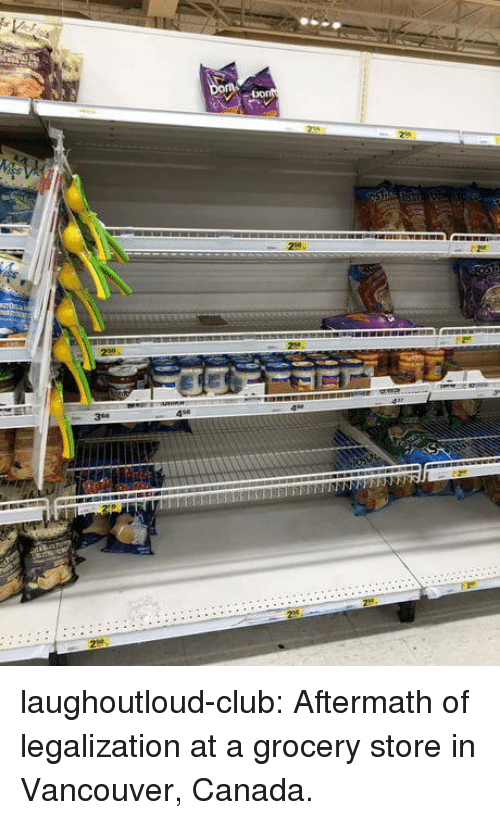 Club, Tumblr, and Blog: 458 laughoutloud-club:  Aftermath of legalization at a grocery store in Vancouver, Canada.