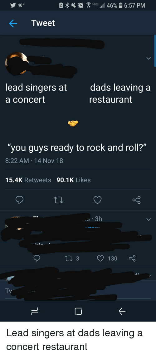 "Restaurant, Rock and Roll, and Ddoi : 48  Tweet  lead singers at  a concert  dads leaving a  restaurant  ""you guys ready to rock and roll?""  8:22 AM 14 Nov 18  15.4K Retweets 90.1K Likes"