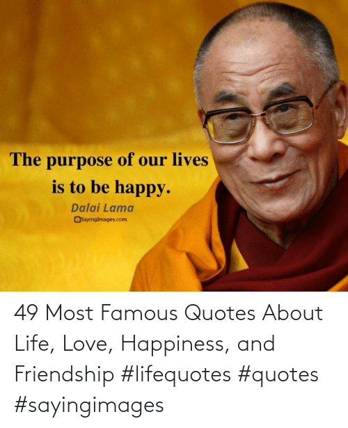 Most: 49 Most Famous Quotes About Life, Love, Happiness, and Friendship #lifequotes #quotes #sayingimages