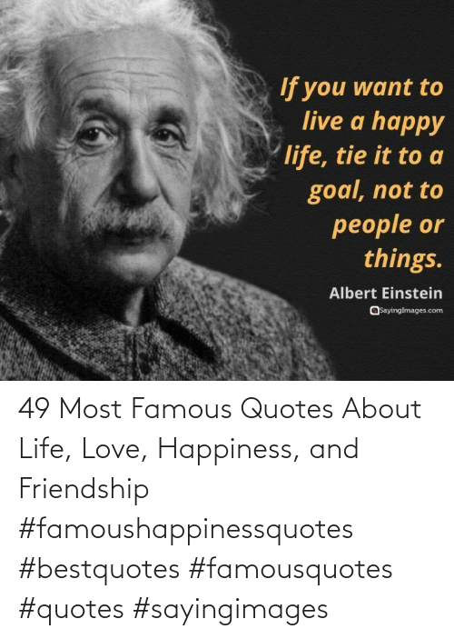 Happiness: 49 Most Famous Quotes About Life, Love, Happiness, and Friendship #famoushappinessquotes #bestquotes #famousquotes #quotes #sayingimages