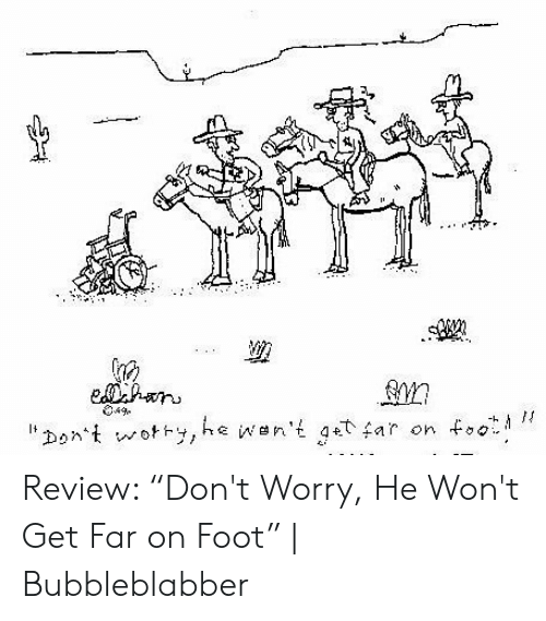 """Wot, Foot, and Review: 49  wotトy,he iwen't qetfar on foo  Dont Review: """"Don't Worry, He Won't Get Far on Foot"""" 