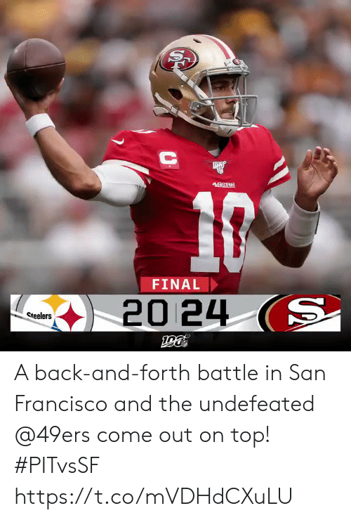San Francisco 49ers, Memes, and San Francisco: 49ERS  FINAL  20 24 (S  Steelers A back-and-forth battle in San Francisco and the undefeated @49ers come out on top! #PITvsSF https://t.co/mVDHdCXuLU