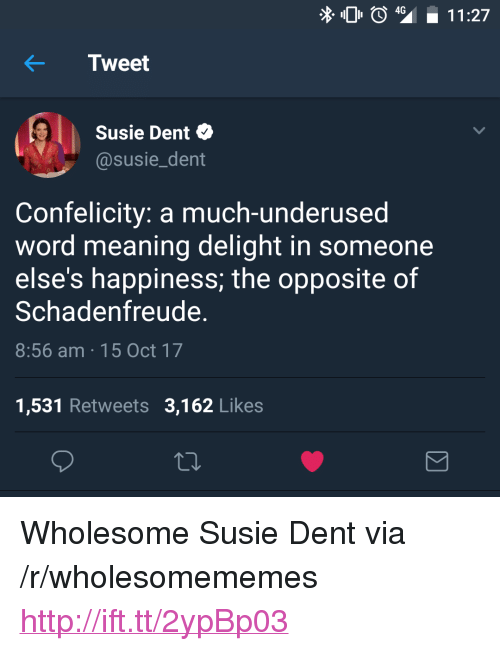 "Http, Meaning, and Word: 4G  11:27  KTweet  Susie Dent  @susie_dent  Confelicity: a much-underused  word meaning delight in someone  else's happiness, the opposite of  Schadenfreude.  8:56 am 15 Oct 17  1,531 Retweets 3,162 Likes <p>Wholesome Susie Dent via /r/wholesomememes <a href=""http://ift.tt/2ypBp03"">http://ift.tt/2ypBp03</a></p>"