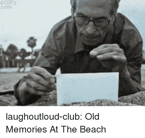 Club, Tumblr, and Beach: 4GIFS laughoutloud-club:  Old Memories At The Beach