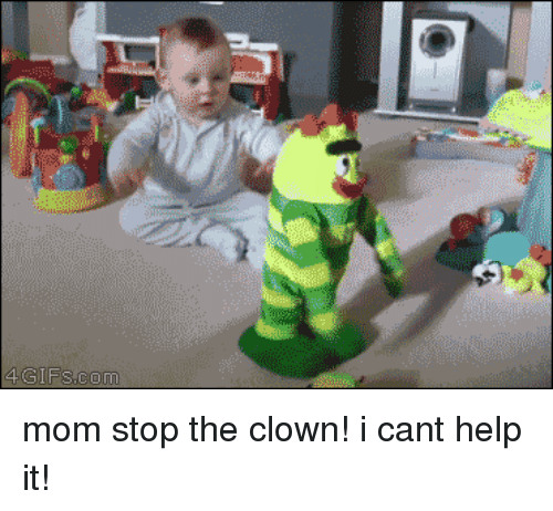 Funny, Help, and Mom: 4GIFSCOm mom stop the clown! i cant help it!