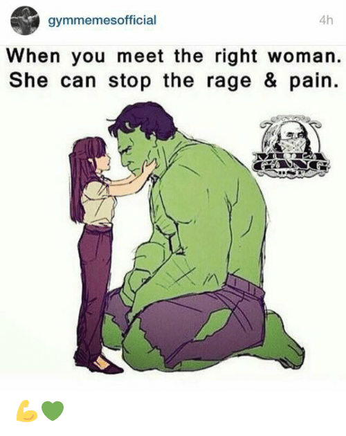 Pain, Rage, and Can: 4h  gymmemesofficial  When you meet the right woman  She can stop the rage & pain 💪💚