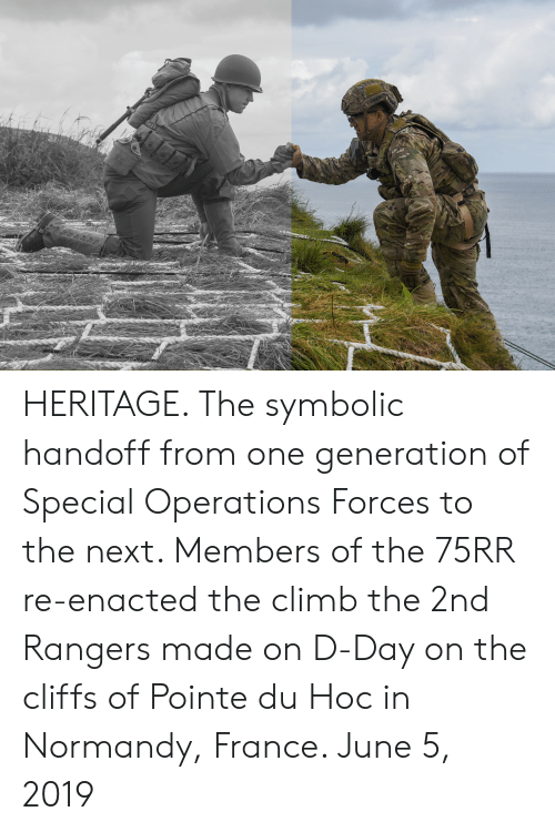 France, Rangers, and D-Day: 4MAANAAAA HERITAGE. The symbolic handoff from one generation of Special Operations Forces to the next. Members of the 75RR re-enacted the climb the 2nd Rangers made on D-Day on the cliffs of Pointe du Hoc in Normandy, France. June 5, 2019