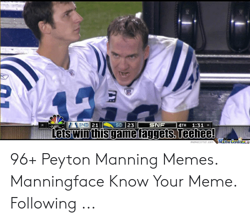 Peyton Manning Memes: 4TH 1:31  IND  SD 23  SNF  etswinthisgame taggets. Teehee! 96+ Peyton Manning Memes. Manningface Know Your Meme. Following ...