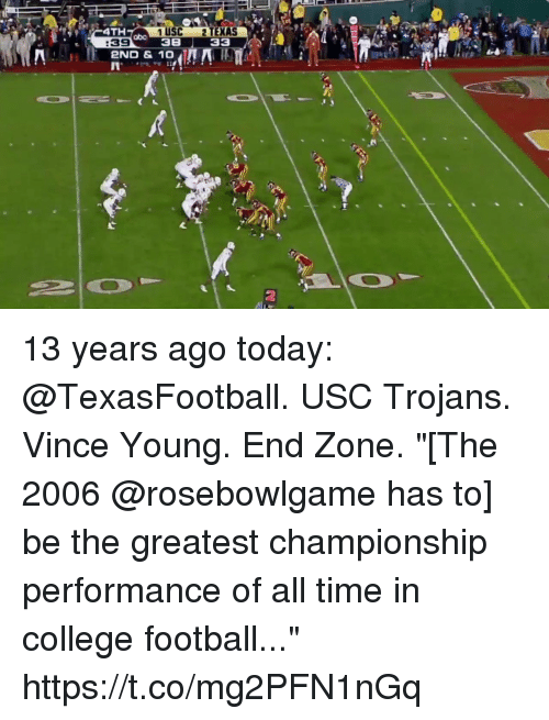 """College, College Football, and Football: 4TH  1 USC 2 TEXAS  38 33  abo  :39  2ND & 10  2 13 years ago today: @TexasFootball. USC Trojans. Vince Young. End Zone.  """"[The 2006 @rosebowlgame has to] be the greatest championship performance of all time in college football..."""" https://t.co/mg2PFN1nGq"""