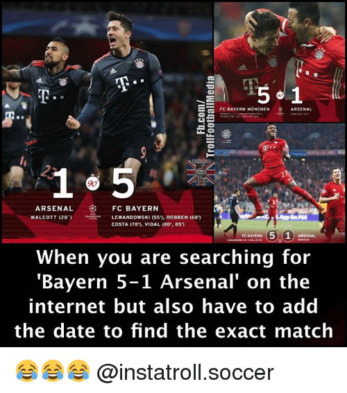 """lewandowski: 5 1  E FC BAYERN MUNCHEN  ARSENAL  FC BAYERN  ARSENAL  WALCOTT (20)  LEWANDOWSKI (55'), ROBBEN (68  COSTA (78'), VIDAL (80', 85')  5 (1  FC BAYERN  When you are searching for  """"Bayern 5-1 Arsenal"""" on the  internet but also have to add  the date to find the exact match 😂😂😂 @instatroll.soccer"""