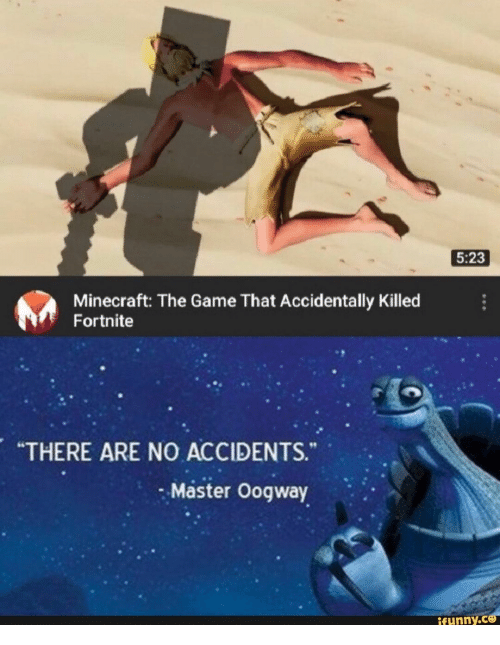 """Minecraft, The Game, and Game: 5:23  Minecraft: The Game That Accidentally Killed  Fortnite  """"THERE ARE NO ACCIDENTS.  Master Oogway  ifunny.ce"""