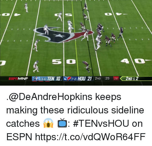 Espn, Memes, and 🤖: 5  ad  2ND :25 282ND & 2  Car .@DeAndreHopkins keeps making these ridiculous sideline catches 😱  📺: #TENvsHOU on ESPN https://t.co/vdQWoR64FF