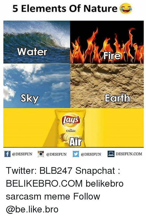 Be Like, Fire, and Meme: 5 Elements Of Nature  Water  Fire  Sky  Earth  ays  Classic  AiT  K @DESIFUN 증@DESIFUN @DESIFUN-DESIFUN.COM Twitter: BLB247 Snapchat : BELIKEBRO.COM belikebro sarcasm meme Follow @be.like.bro