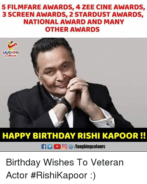 Birthday, Happy Birthday, and Happy: 5 FILMFARE AWARDS, 4 ZEE CINE AWARDS,  3 SCREEN AWARDS, 2 STARDUST AWARDS,  NATIONAL AWARD AND MANY  OTHER AWARDS  LAUGHING  HAPPY BIRTHDAY RISHI KAPOOR!!  2 ,向矽/laughingcolours Birthday Wishes To Veteran Actor #RishiKapoor :)