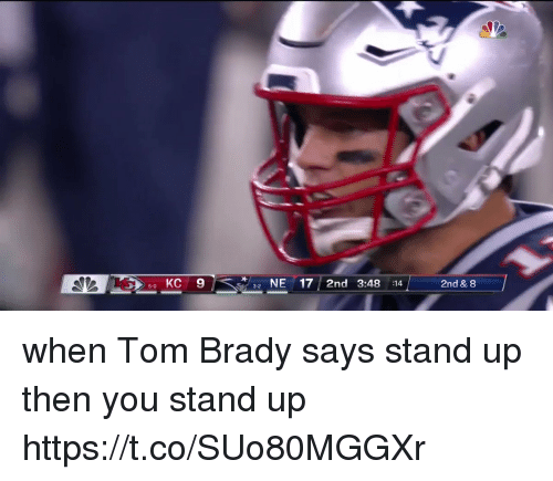 Tom Brady, Brady, and You: 5 KC 9  NE17 2nd 3:48 :14  2nd & 8  5-0  3-2 when Tom Brady says stand up then you stand up https://t.co/SUo80MGGXr