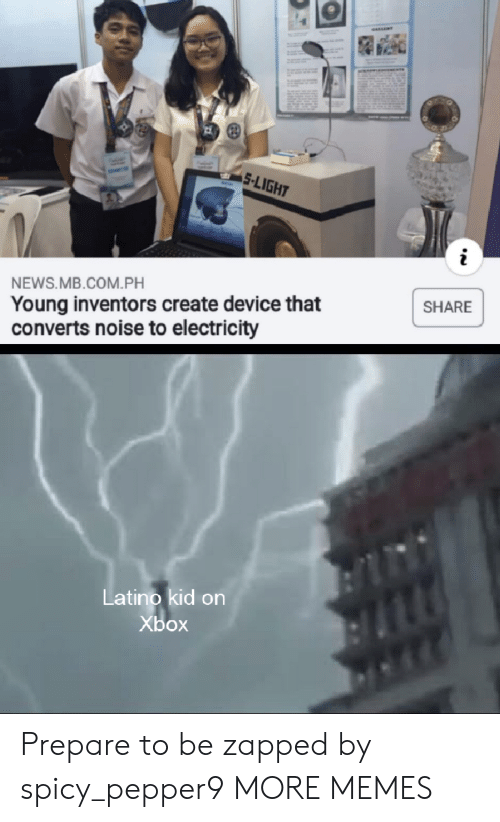 Spicy: 5-LIGHT  NEWS.MB.COM.PH  Young inventors create device that  converts noise to electricity  SHARE  Latino kid on  Xbox Prepare to be zapped by spicy_pepper9 MORE MEMES