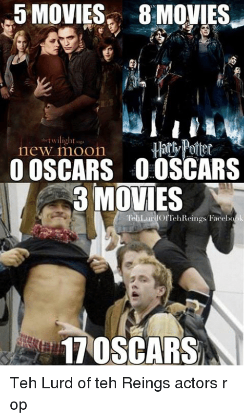 Movies, Oscars, and The Lord of the Rings: 5 MOVIES8 MOVIES  r.  thetwilightsga  new moon an Potter  OOSCARS O0SCARS  3 MOVIES  lehLurdofTehReings/Facebok  17 OSCARS Teh Lurd of teh Reings actors r op