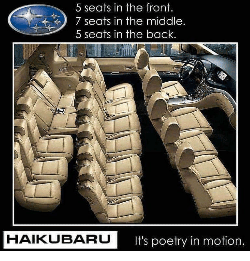 Memes, The Middle, and Poetry: 5 seats in the front.  7 seats in the middle  5 seats in the back.  HAIKUBARU  It's poetry in motion.