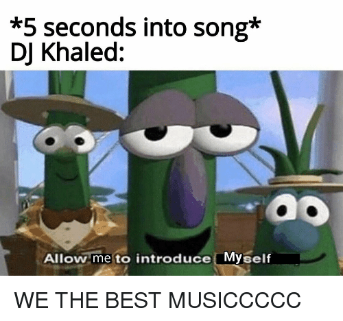 DJ Khaled, Best, and Khaled: *5 seconds into song*  DJ Khaled:  ao  Allow me to introduce Myself WE THE BEST MUSICCCCC