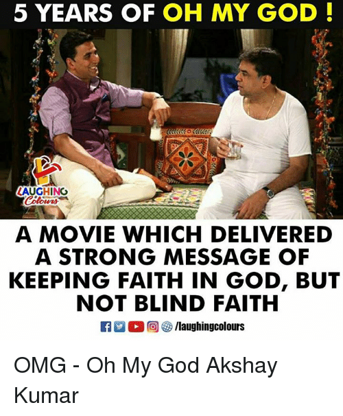 God, Oh My God, and Omg: 5 YEARS OF OH MY GOD!  AUGHINO  A MOVIE WHICH DELIVERED  A STRONG MESSAGE OF  KEEPING FAITH IN GOD, BUT  NOT BLIND FAITH OMG - Oh My God Akshay Kumar