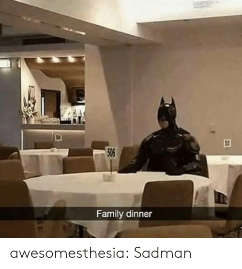 Family, Tumblr, and Blog: 506  Family dinner awesomesthesia:  Sadman